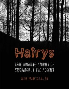 """Hairys"" True ongoing stories of Sasquatch in the Rockies - Book"